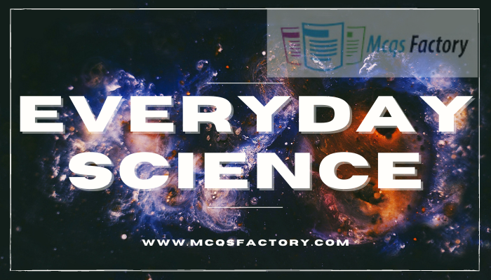 Everyday Sciene Mcqs